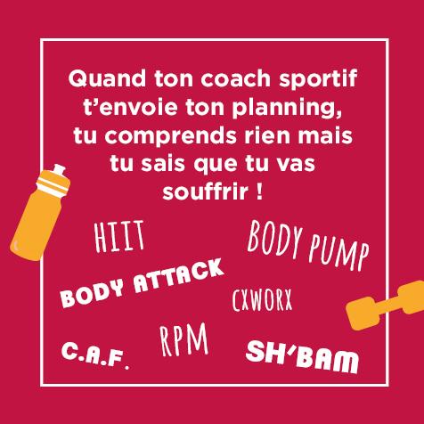 Post - Quand ton coach sportif t'envoie ton planning, tu comprends rien mais tu sais que tu vas souffrir entre le BodyAttack, le RPM, le HIIT... !