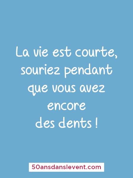 La vie est courte, souriez pendant que vous avez encore des dents !