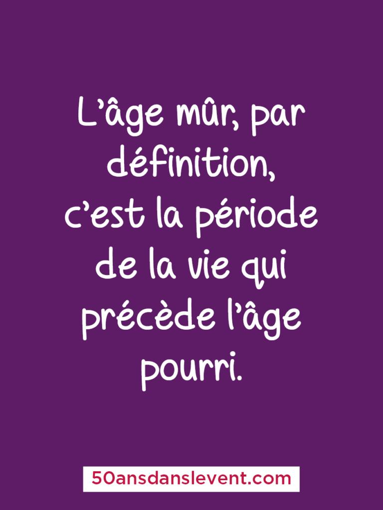 Citation âge - L'âge mûr, par définition, c'est la période de la vie qui précède l'âge pourri.
