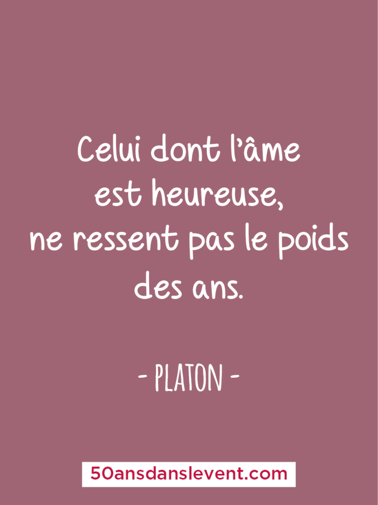 Phrase âge - Celui dont l'âme est heureuse, ne ressent pas le poids des ans - Platon -